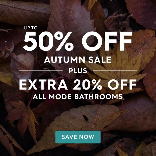 Up to 50% off Autumn Sale PLUS an extra 20% off all Mode Bathrooms