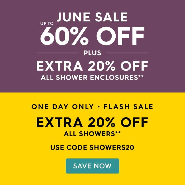 FLASH SALE | Plus an extra 20% off all showers**