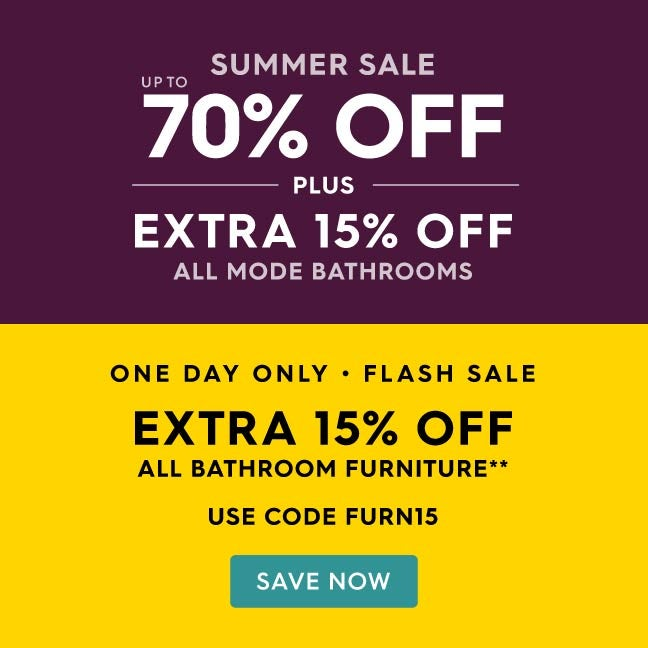 Up to 70% off Summer Sale Plus an extra 15% off all bathroom furniture**