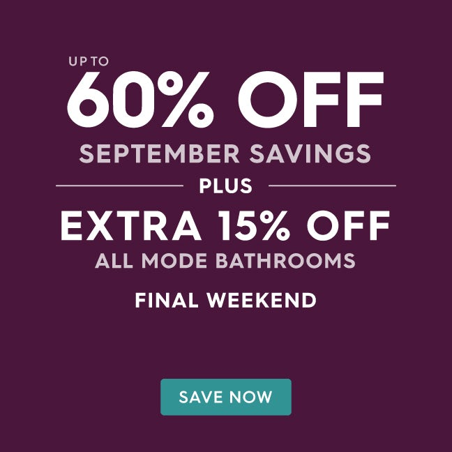 Up to 60% off September savings PLUS extra 15% off all Mode Bathrooms