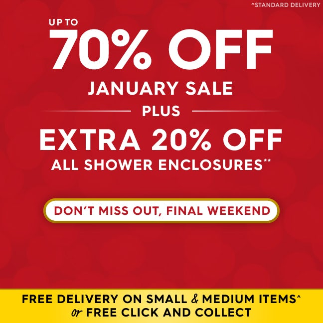 Up to 70% off January sale PLUS extra 20% off all shower enclosures**
