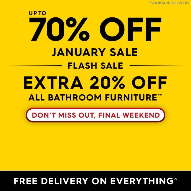 Up to 70% off January sale PLUS extra 20% off all bathroom furniture**