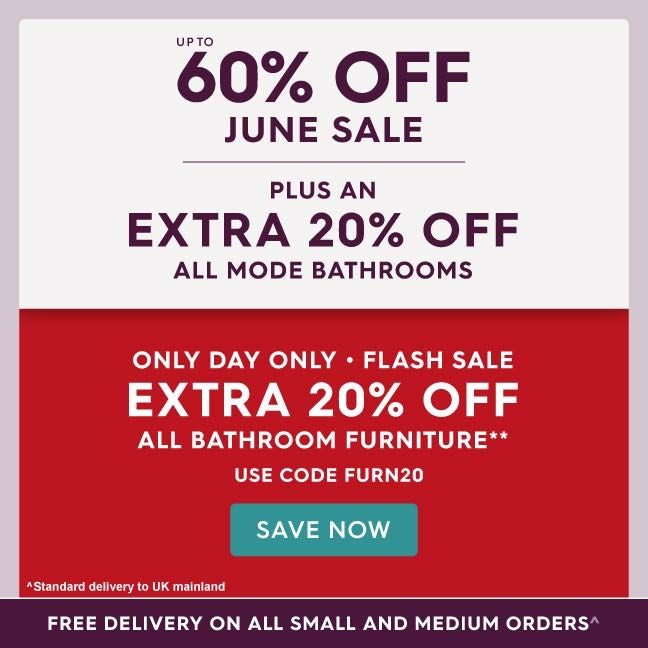 Up to 60% off June Sale PLUS an extra 20% off all Mode Bathrooms