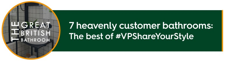 7 heavenly customer bathrooms: The best of #VPShareYourStyle