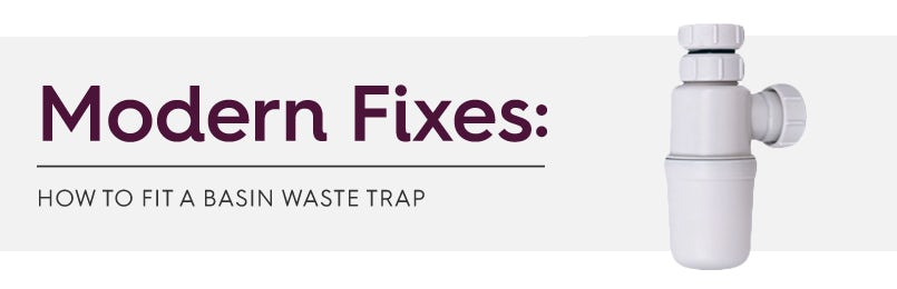 Modern Fixes: How to fit a basin waste trap
