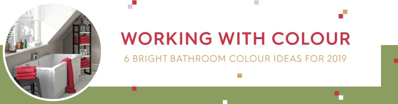 Working with colour: 6 bright bathroom colour ideas for 2019