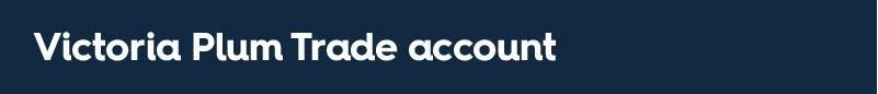 Victoria Plum Trade Account