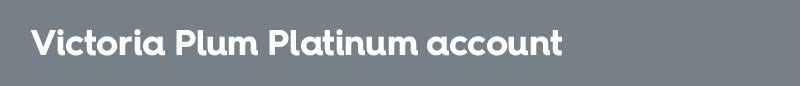Victoria Plum Platinum Trade account