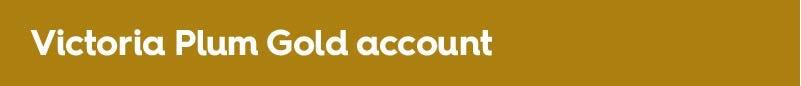 Victoria Plum Gold Trade account